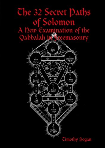The 32 Secret Paths of Solomon - A New Examination of the Qabbalah in Freemasonry by Timothy Hogan